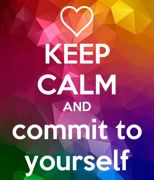 Keep calm and commit to yourself